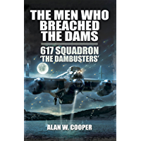 The Men Who Breached the Dams: 617 Squadron 'The Dambusters (English Edition)