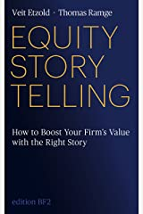 Equity Storytelling: Think - Tell - Sell: Boost Your Firm's Value with the Right Story Kindle Edition