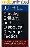 Sneaky, Brilliant, and Diabolical Revenge Tactics: To Unhinge and Disarm the Malignant Narcissist (FAQ Series Book 7)