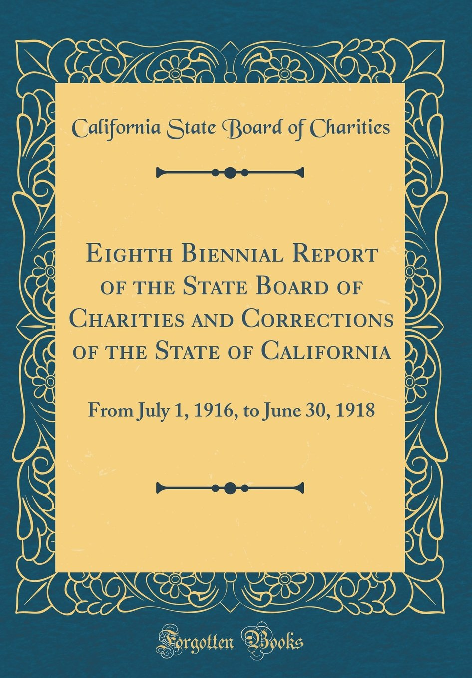 Eighth Biennial Report of the State Board of Charities and Corrections of the State of California: From July 1, 1916, to June 30, 1918 (Classic Reprint) pdf epub