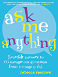 Ask Me Anything: (heartfelt answers to 65 anonymous questions from teenage girls)