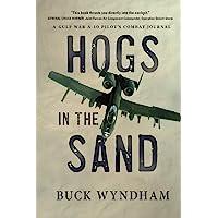 Hogs in the Sand: A Gulf War A-10 Pilot's Combat Journal
