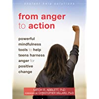 From Anger to Action: Powerful Mindfulness Tools to Help Teens Harness Anger for Positive Change (The Instant Help Solutions Series)