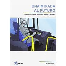 UNA MIRADA AL FUTURO: INTELIGENCIA ARTIFICIAL, ABUNDANCIA, EMPLEO Y SOCIEDAD Oct 12, 2016