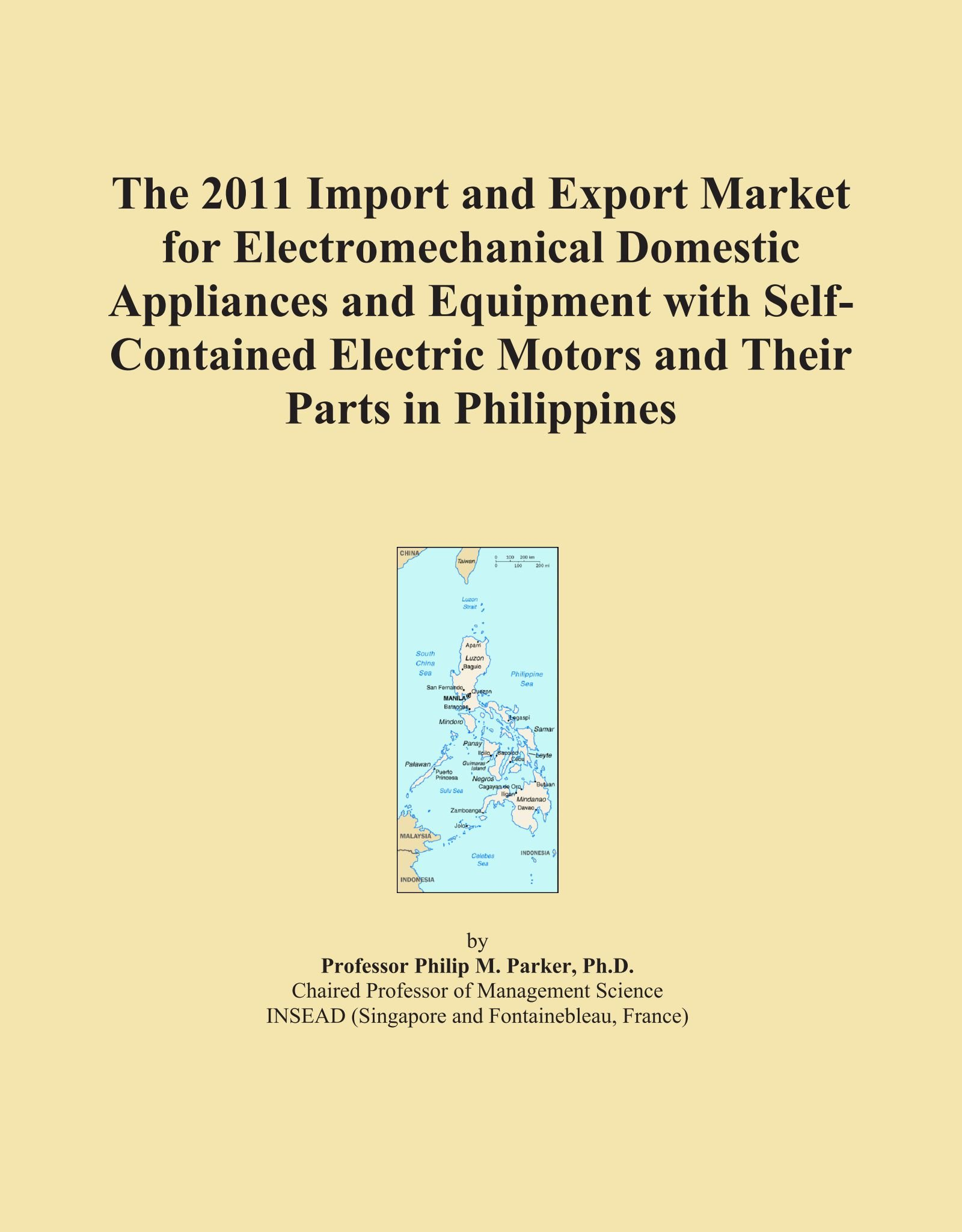 Read Online The 2011 Import and Export Market for Electromechanical Domestic Appliances and Equipment with Self-Contained Electric Motors and Their Parts in Philippines PDF