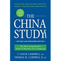 The China Study: The Most Comprehensive Study of Nutrition Ever Conducted and the Startling Implications for Diet…