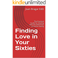 Finding Love in Your Sixties: The Practical Guide for Dealing with the Dilemmas of Online Dating