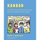 Kanban: Mudanca Evolucionaria de Sucesso Para Seu Negocio de Tecnologia: Mudança Evolucionária de Sucesso para seu Negócio de