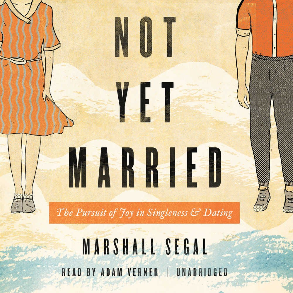 Not Yet Married: The Pursuit Of Joy In Singleness And Dating: Marshall Segal:  9781538450765: Amazon: Books