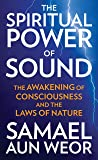 Spiritual Power Of Sound: The Awakening of Consciousness and the Laws of Nature