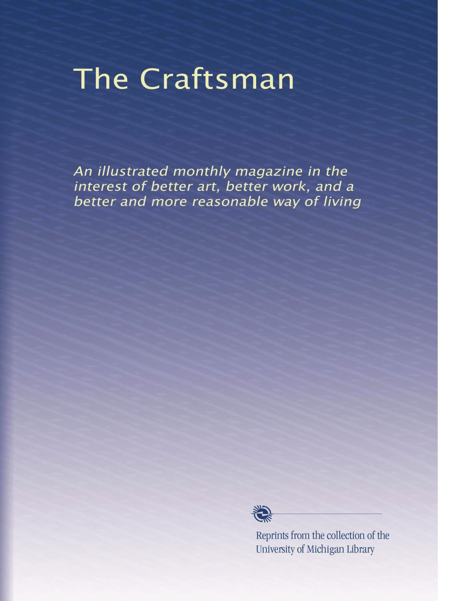 Download The Craftsman: An illustrated monthly magazine in the interest of better art, better work, and a better and more reasonable way of living (Volume 9) ebook
