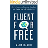 Fluent For Free: How to Learn Any Language at No Cost and Change your Life in the Process