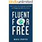 Fluent For Free: How to Learn Any Language at No Cost and Change your Life in the Process (English Edition)