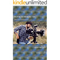 DIGITAL FILMMAKING 101 - Ten Essential Lessons for the Digital Video Noob (Film School Online 101 Series Book 2)