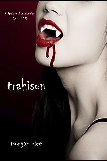 Trahison Livre 3 Memoires Dun Vampire French Edition