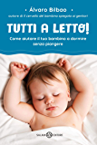 Tutti a letto!: Come aiutare il tuo bambino a dormire senza piangere