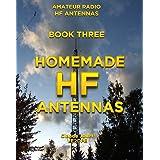 Homemade HF Antennas (Amateur Radio HF Antennas Book 3)