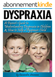 Dyspraxia: A Parent's Guide to Understanding Dyspraxia in Children and How to Help a Dyspraxic Child (English Edition)