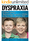 Dyspraxia: A Parent's Guide to Understanding Dyspraxia in Children and How to Help a Dyspraxic Child