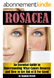 Rosacea: An Essential Guide to Understanding What Causes Rosacea and How to Get Rid of It For Good (English Edition)