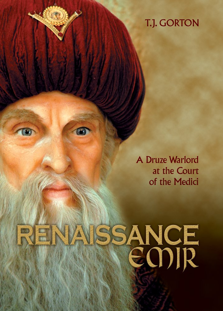 Renaissance Emir: A Druze Warlord at the Court of the Medici