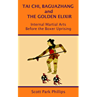 Tai Chi, Baguazhang and The Golden Elixir: Internal Martial Arts Before the Boxer Uprising (English Edition)