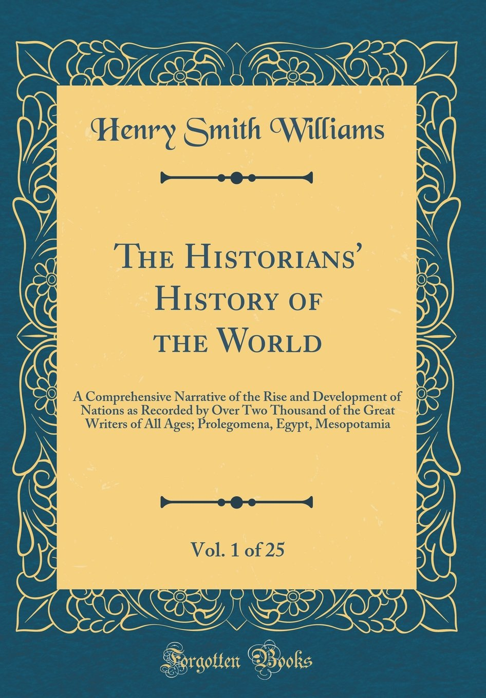 Read Online The Historians' History of the World, Vol. 1 of 25: A Comprehensive Narrative of the Rise and Development of Nations as Recorded by Over Two Thousand ... Egypt, Mesopotamia (Classic Reprint) pdf epub