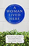 A Woman Lived Here: Alternative Blue Plaques, Remembering London's Remarkable Women