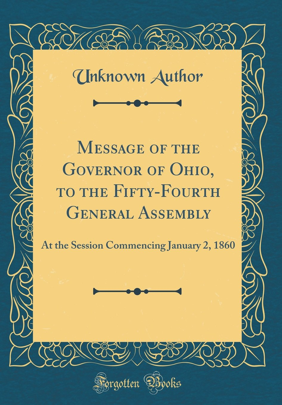 Download Message of the Governor of Ohio, to the Fifty-Fourth General Assembly: At the Session Commencing January 2, 1860 (Classic Reprint) ebook