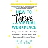 How to Thrive in the Virtual Workplace: Simple and Effective Tips for Successful, Productive, and Empowered Remote Work (A Le
