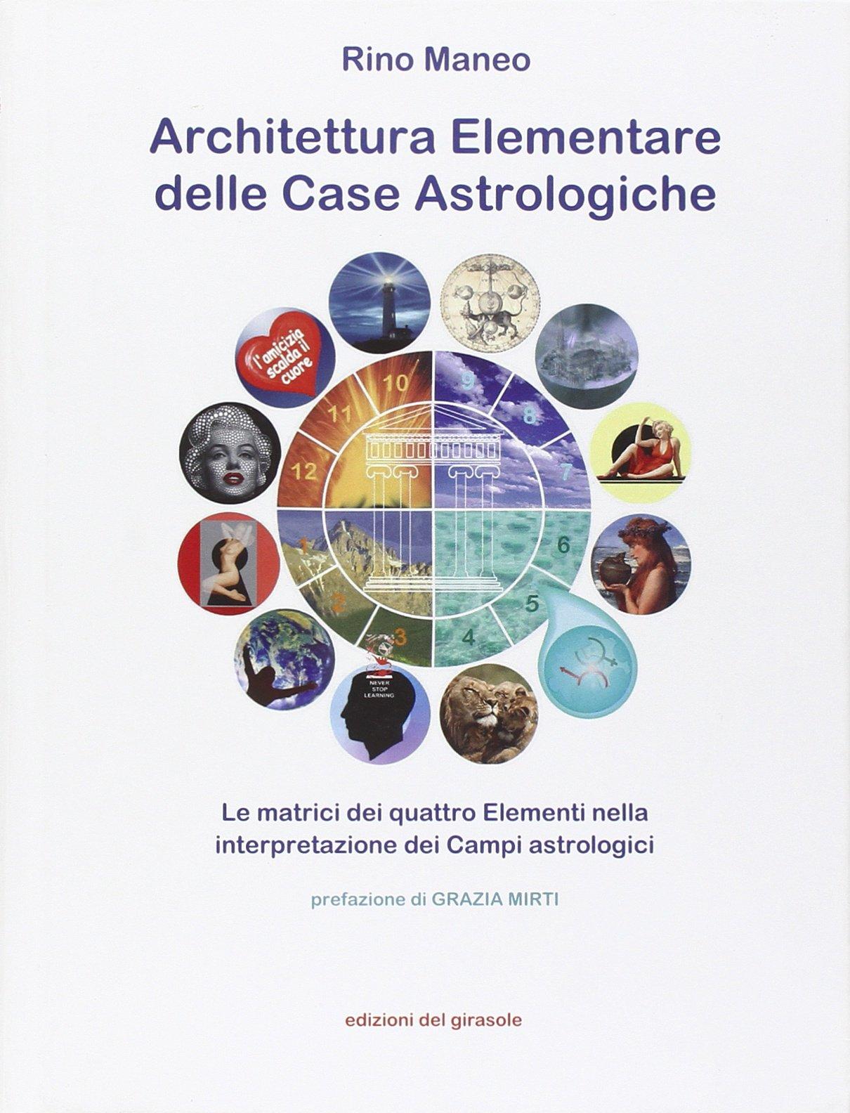 Architettura elementare delle Case Astrologiche. Le matrici dei quattro elementi nella interpretazione dei Campi astrologici pdf epub