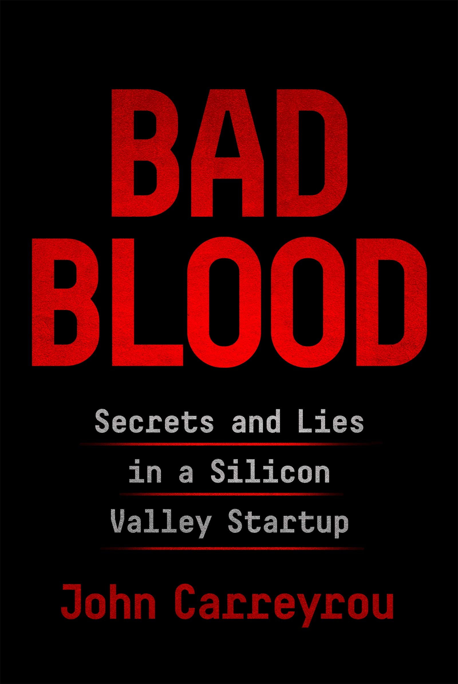 Bad Blood: Secrets and Lies in Silicon Valley