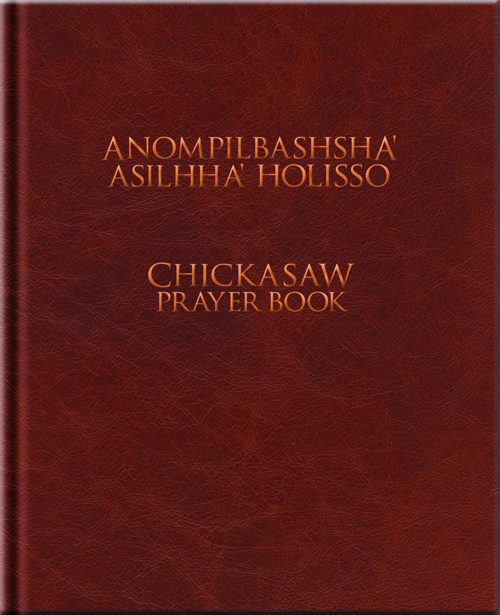 Anompilbashsha' Asilhha' Holisso, Chickasaw Prayer Book by Chickasaw Press
