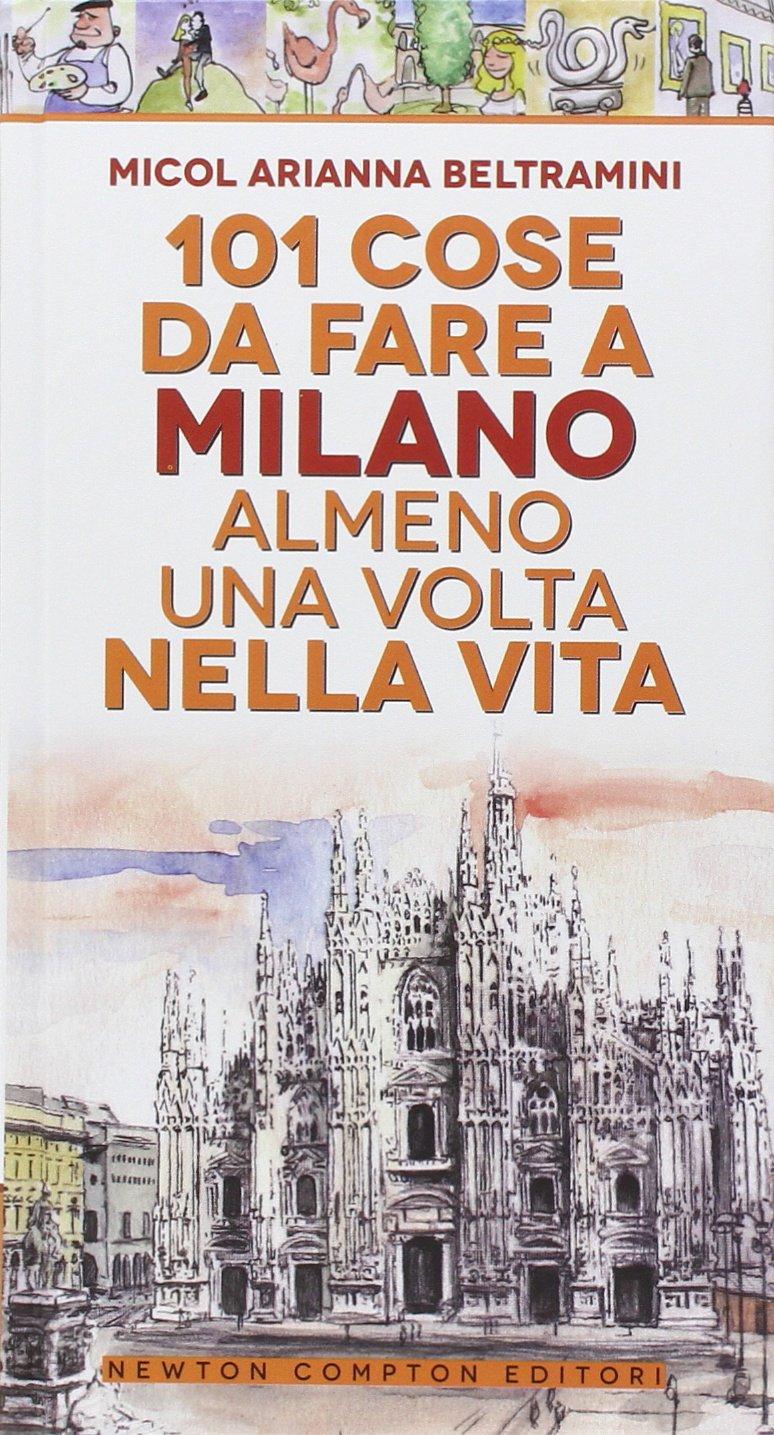 Amazon.it: 101 cose da fare a Milano almeno una volta nella vita - Micol  Arianna Beltramini, T. Bires - Libri