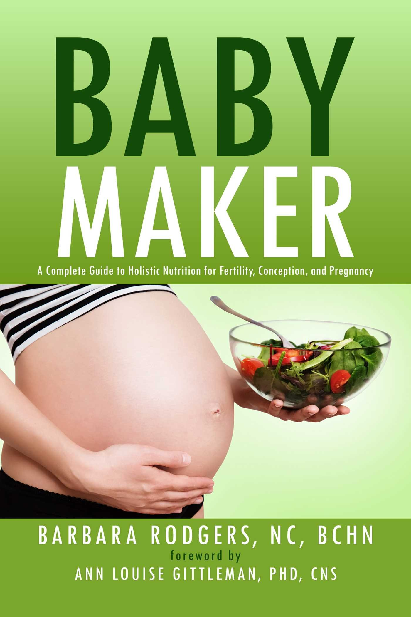 Read Online Baby Maker: A Complete Guide to Holistic Nutrition for Fertility, Conception, and Pregnancy pdf