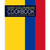 Easy Colombian Cookbook: 50 Delicious Colombian Recipes (2nd Edition)