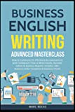 Business English Writing: Advanced Masterclass- How to Communicate Effectively & Communicate with Confidence: How to…