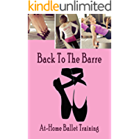 Back To The Barre: At-Home Ballet Training Guide: Gift Ideas for Holiday (English Edition)