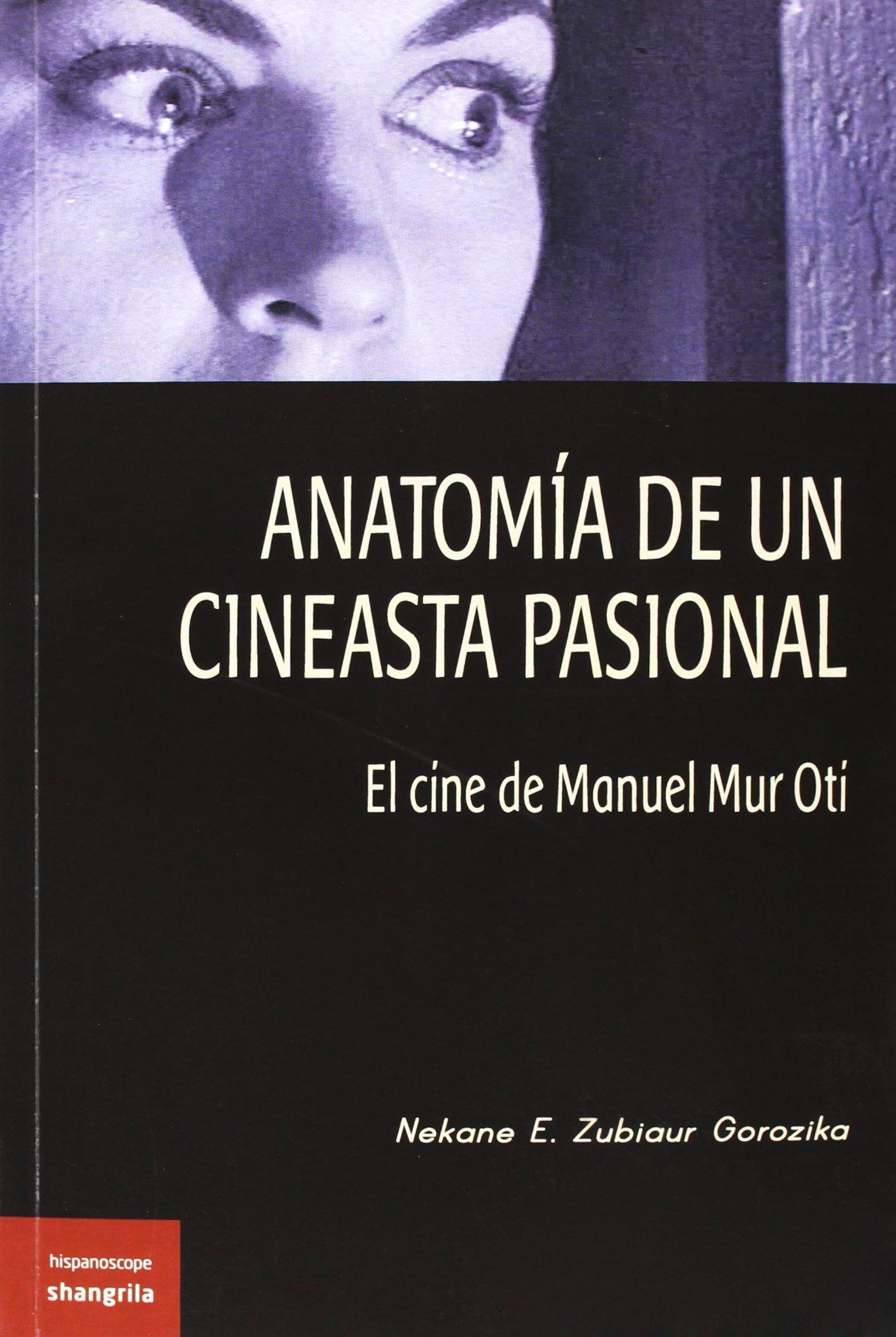 Anatomía de un cineasta pasional : el cine de Manuel Mur Oti