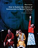 How to Explain the History of Communism to Mental Patients and Other Plays (Seagull Books - In Performance)