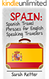 SPAIN: SPANISH TRAVEL PHRASES for ENGLISH SPEAKING TRAVELERS: The most useful 1.000 phrases to get around when travelling in Spain. (English Edition)