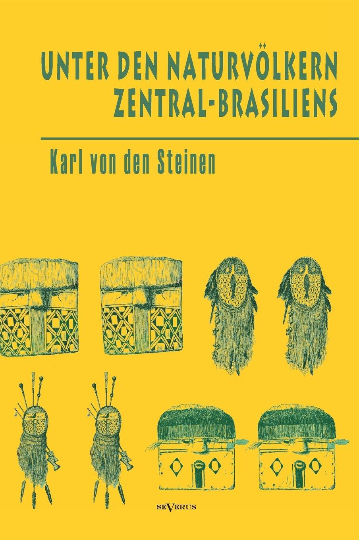 Read Online Unter Den Naturvolkern Zentral-Brasiliens: Reiseschilderung Und Ergebnisse Der Zweiten Schingu-Expedition 1887-1888 (English and German Edition) pdf