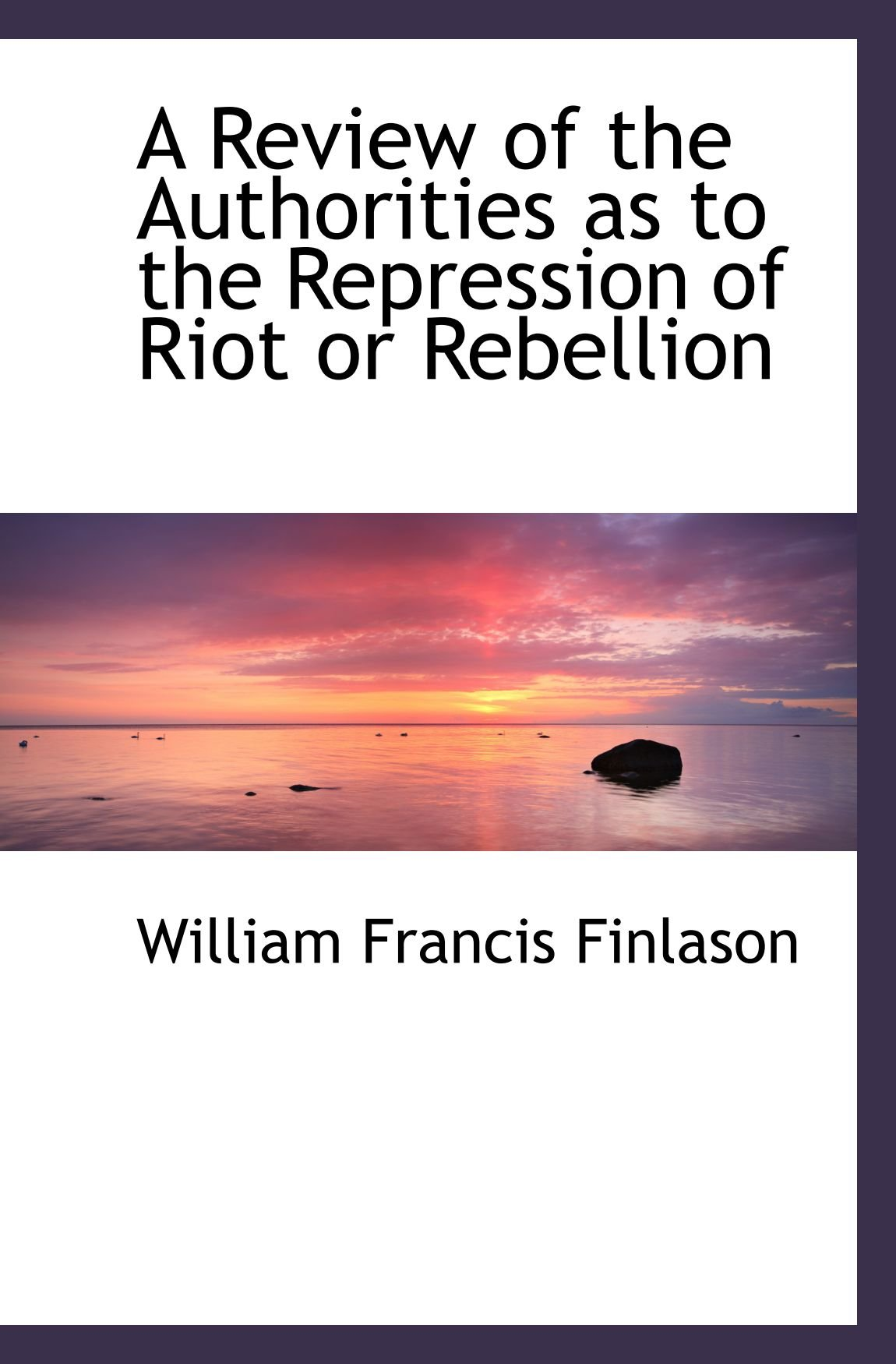 A Review of the Authorities as to the Repression of Riot or Rebellion pdf