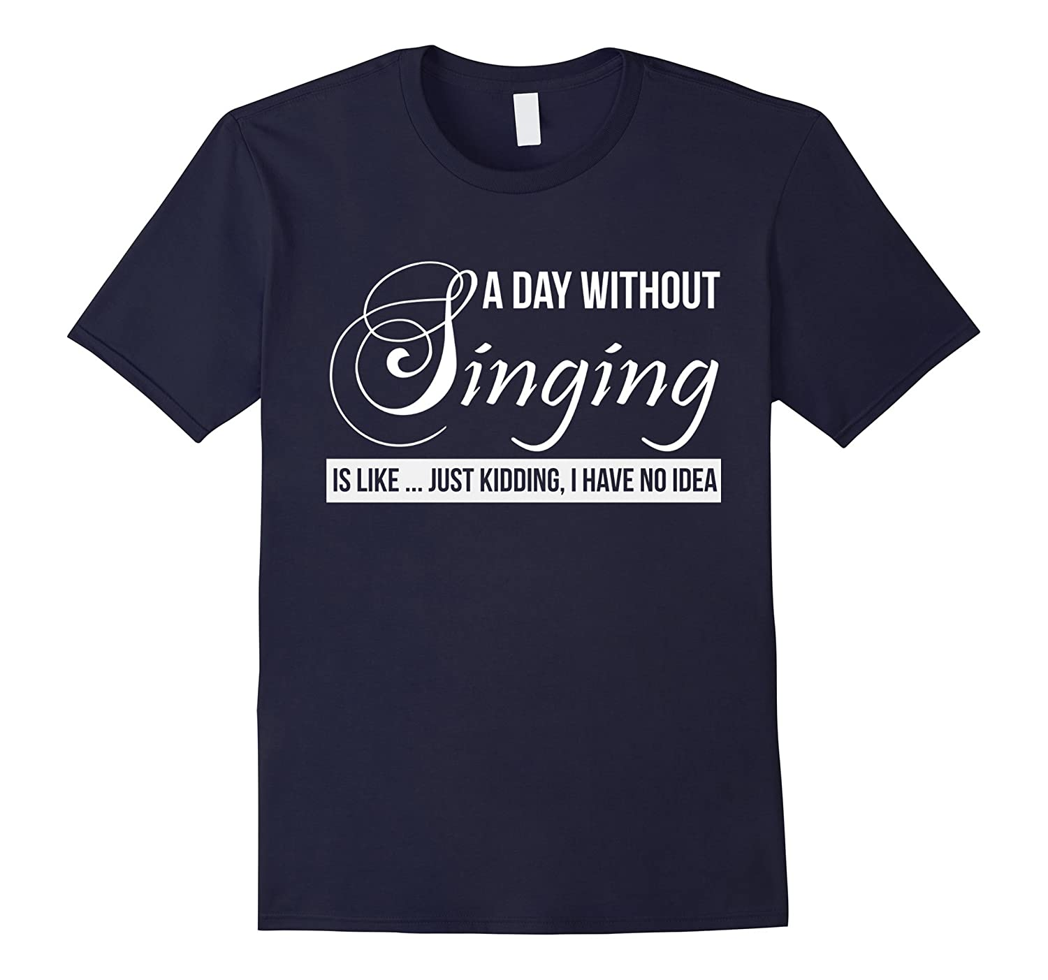A day without singing is like just kidding love shirt-Art