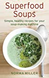 Superfood Soups: Simple, healthy recipes for your soup-making machine (How to)