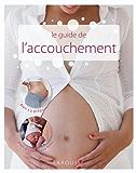 Le guide de l'accouchement (Hors collection Santé - Bien être)
