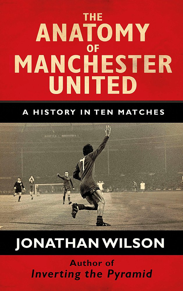 Download The Anatomy of Manchester United: A History in Ten Matches pdf