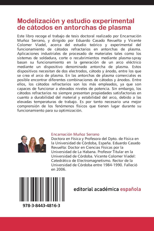 Modelización y estudio experimental de cátodos en antorchas de plasma: Amazon.es: Muñoz Serrano Encarnación, Casado Revuelta Eduardo, Colomer Viadel ...