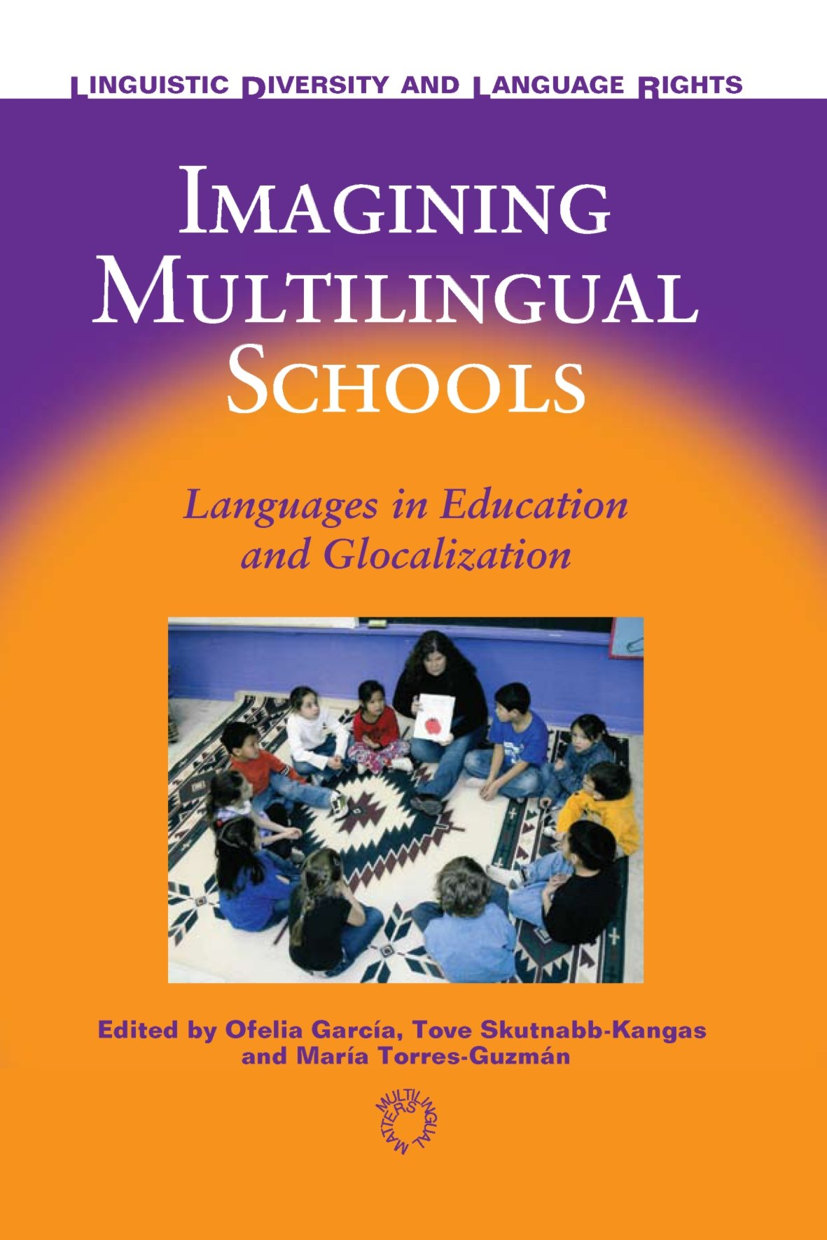 Imagining Multilingual Schools: Languages in Education and Glocalization (Linguistic Diversity and Language Rights) by Multilingual Matters