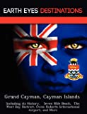 Grand Cayman, Cayman Islands: Including its History,   Seven Mile Beach,  The West Bay District, Owen Roberts International Airport, and More